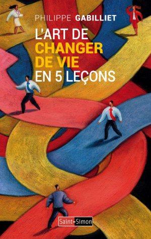 L'art de changer de vie, éditions Saint Simon, 2018